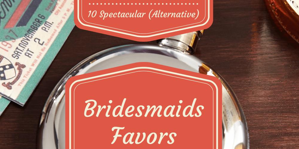10 Spectacular Alternative Bridesmaids Favors