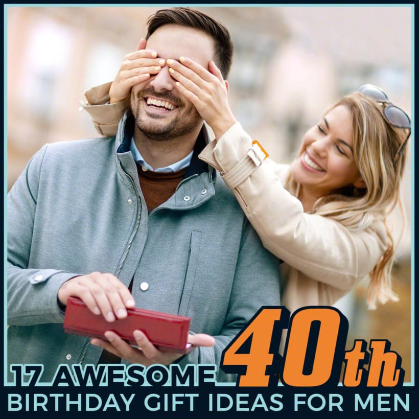 17 awesome 40th birthday gift ideas for men