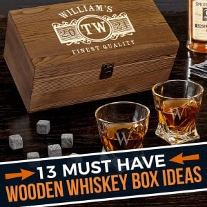 13 Must Have Wooden Whiskey Box Ideas