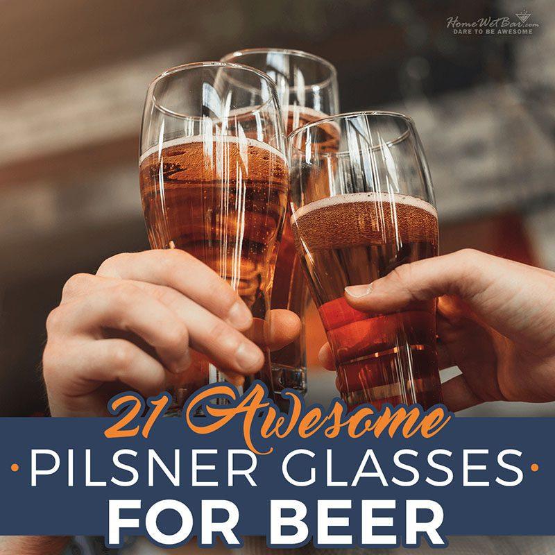 21 Awesome Pilsner Glasses for Beer