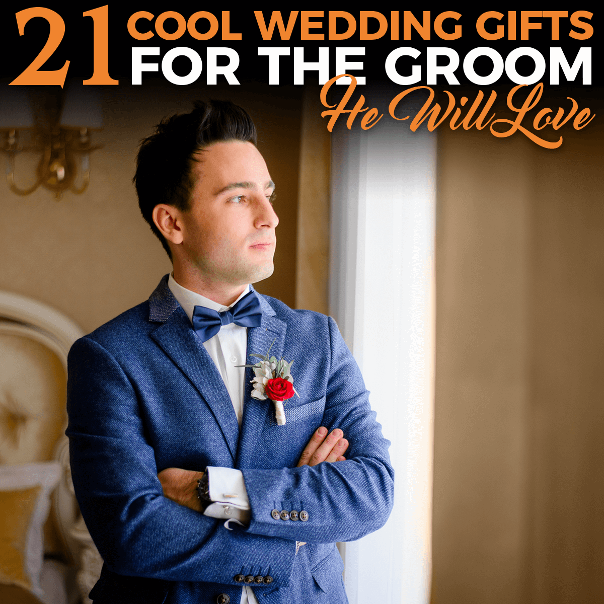 Best Wedding Gift For Groom: 21 Cool Wedding Gifts He Will Love