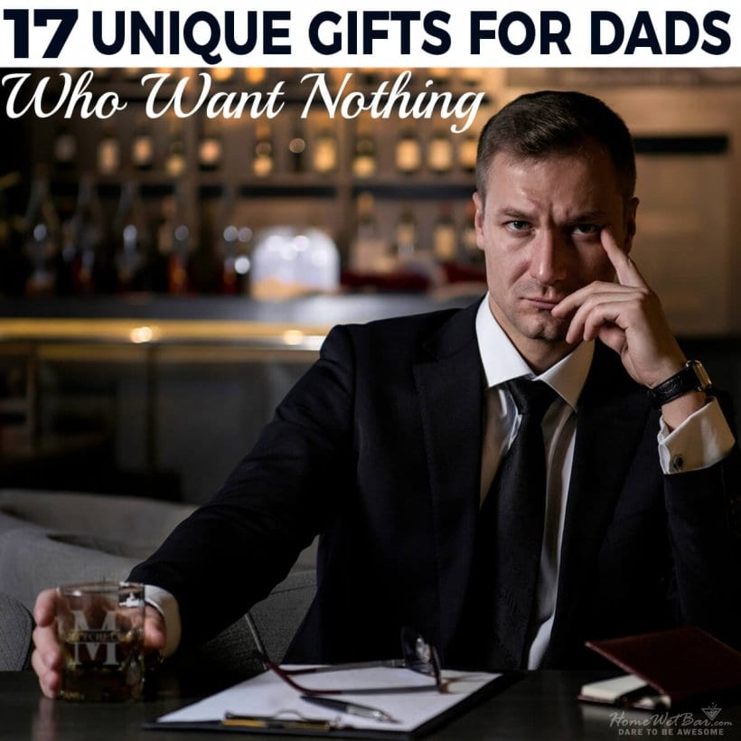 17 Unique Gifts for Dads Who Want Nothing