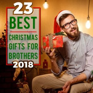 23 Best Christmas Gifts for Brothers 2018