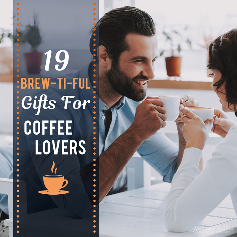 19 Brew-ti-ful Gifts for Coffee Lovers