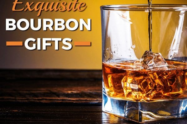 19 Exquisite Bourbon Gifts