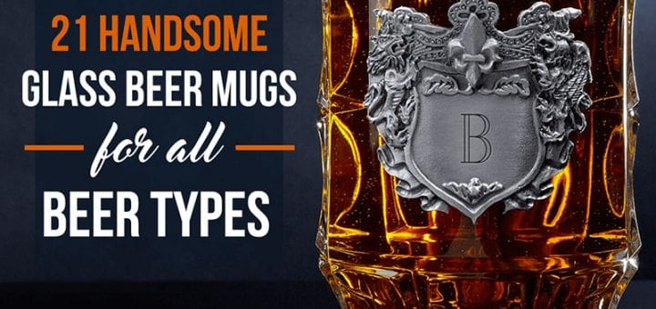 21 Handsome Glass Beer Mugs for All Beer Types