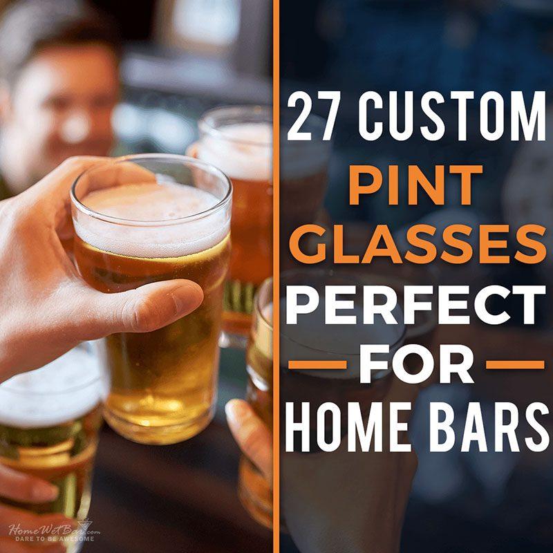 27 Custom Pint Glasses Perfect for Home Bars