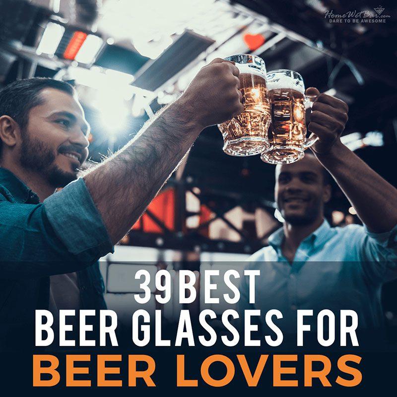 39 Best Beer Glasses for Beer Lovers