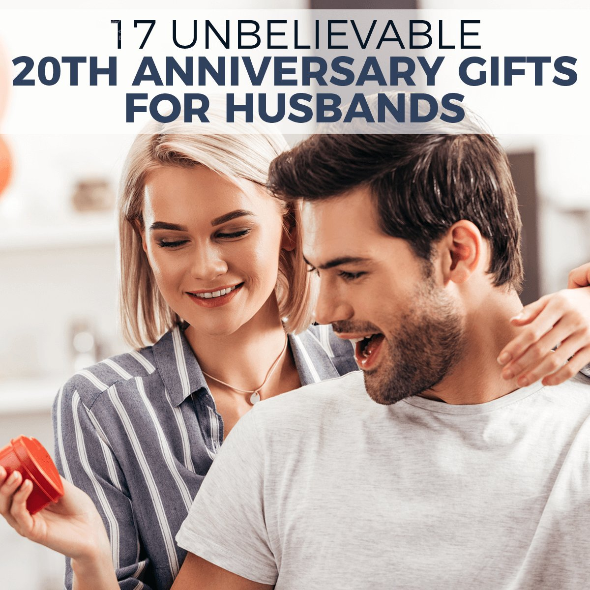 Anniversary Gifts For Husband: 17 Unbelievable 20th Anniversary Gifts For Husbands