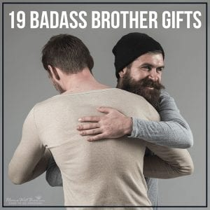 19 Badass Brother Gifts