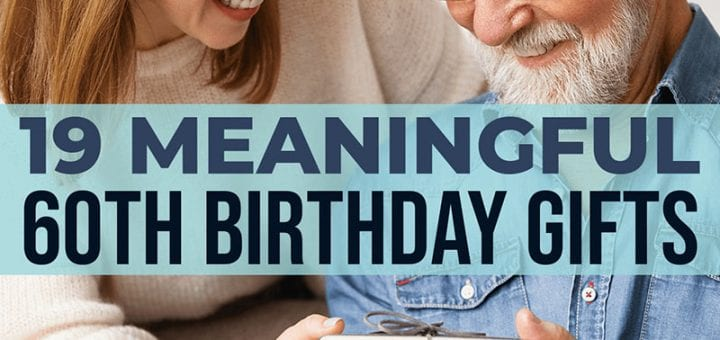 19 Meaningful 60th Birthday Gifts