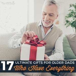 17 Ultimate Gifts for Older Dads Who Have Everything