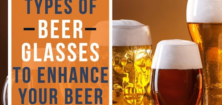 9 Most Popular Types of Beer Glasses to Enhance Your Beer