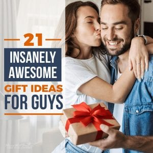 21 Insanely Awesome Gift Ideas for Guys