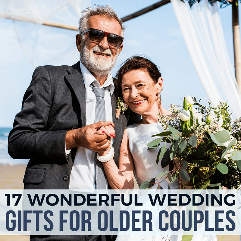 17 Wonderful Wedding Gifts for Older Couples