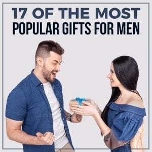 17 Of the Most Popular Gifts for Men