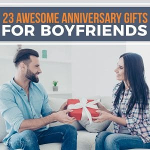 23 Awesome Anniversary Gifts for Boyfriends