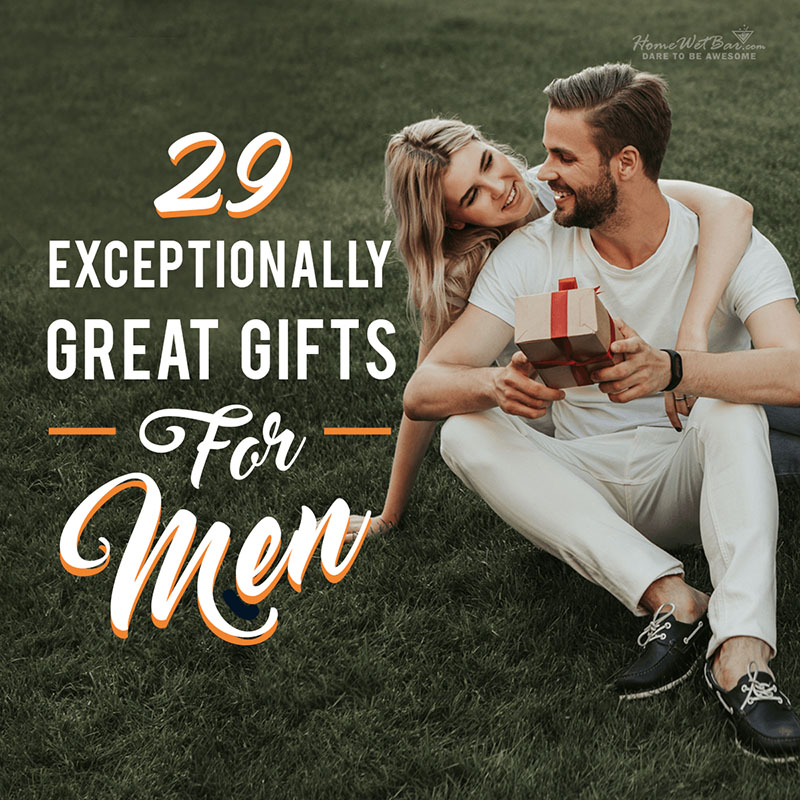29 Exceptionally Great Gifts for Men