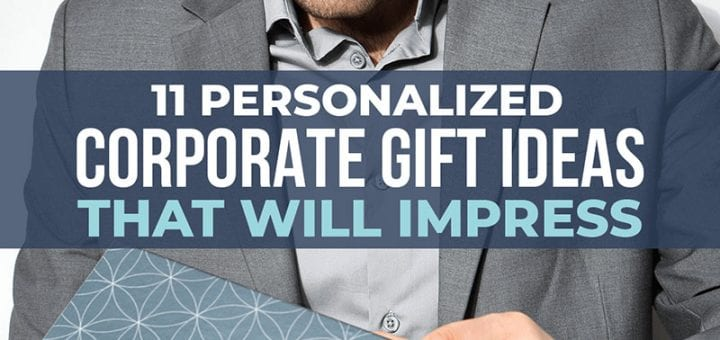 11 Personalized Corporate Gift Ideas That Will Impress