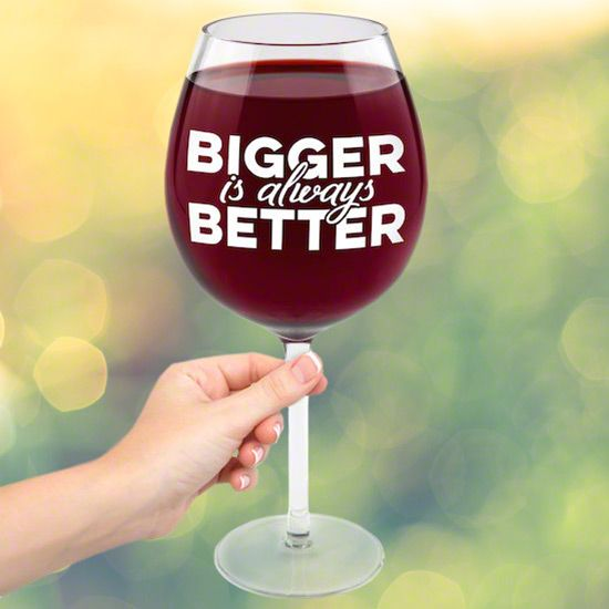 Bigger is Better XL Funny Wine Glass