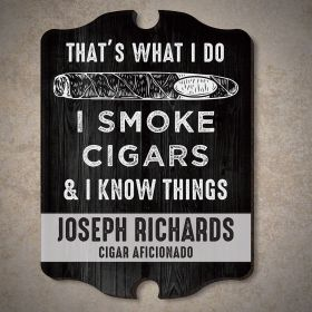 I Know Things Custom Cigar Sign