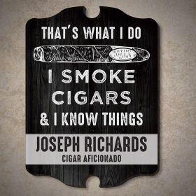 I Know Things Custom Cigar Sign